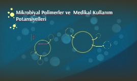 Mikrobiyal Polimerler ve  Medikal Kullanım Potansiyelleri