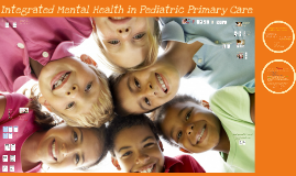 Copy of Integrated Mental Health in Primary Pediatric Care