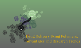 Drug Delivery Using Polymers: Advantages and Research Trends