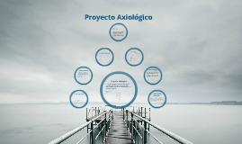 Copy of proyecto axiologico
