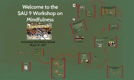 Welcome to the SAU 9 Workshop on Mindfulness