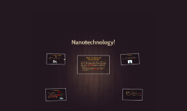 Copy of Nanotechnology!