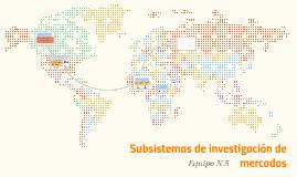 Copy of Subsistemas de investigación de mercados
