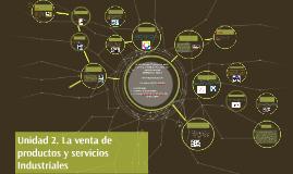 Copy of Copy of Unidad 2. La venta de productos y servicios Industriales
