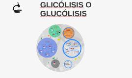 GLICÓLISIS O GLUCÓLISIS