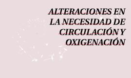 ALTERACIONES EN LA NECESIDAD DE CIRCULACIÓN Y OXIGENACIÓN