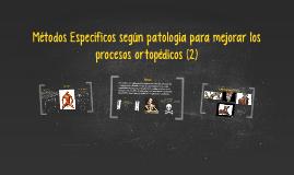 Métodos específicos según patología para mejorar los procesos ortopédicos 2 Clase