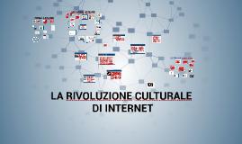 LA RIVOLUZIONE CULTURALE DI INTERNET