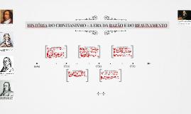 HISTÓRIA DO CRISTIANISMO - A ERA DA RAZÃO E DO REAVIVAMENTO