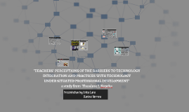 Teachers' Perceptions of the Barriers to Technology Integration and Practices with Technology Under Situated Professional Development