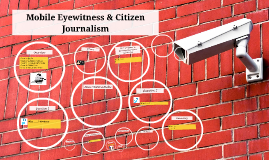 Mobile Eyewitness & Citizen Journalism