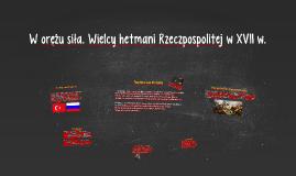 Copy of W orężu siła. Wielcy hetmani Rzeczpospolitej w XVII w.