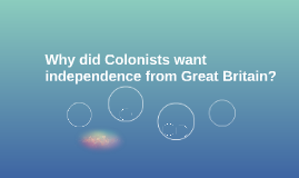 Why did Colonists want independence from Great Britain?