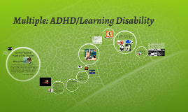 Multiple: ADHD/Learning Disability