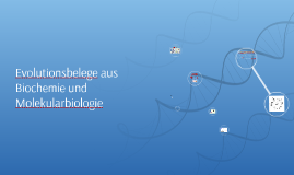 Copy of Evolutionsbelege aus  Biochemie und Molekularbiologie