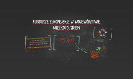 FUNDUSZE EUROPEJSKIE W WOJEWÓDZTWIE WIELKOPOLSKIEM