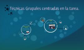 Copy of Técnicas Grupales centradas en la tarea.