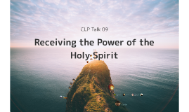 CFC CLP Talk 09 - Receiving the Power of the Holy Spirit