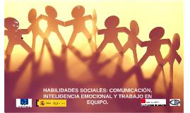 HABILIDADES SOCIALES: COMUNICACIÓN, INTELIGENCIA EMOCIONAL Y