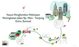 Kasus Penghentian Pekerjaan Peningkatan Jalan Sp. Meo - Tanj