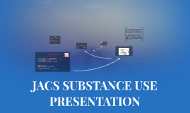 JACS SUBSTANCE USE PRESENTATION