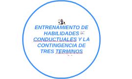 ENTRENAMIENTO DE HABILIDADES CONDUCTUALES Y LA CONTINGENCIA