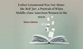Esther Greenwood was not alone: The Bell Jar, a portrait of