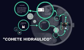 "Copy of ""COHETE HIDRAULICO"""