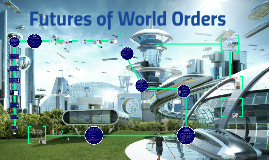 Wk 11 - INT250 - Futures of World Orders