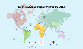 "Copy of ""EXPORTACIÓN DE PRESERVATIVOS DE LATEX"""