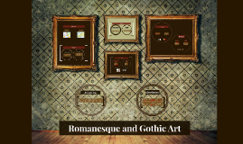 Copy of Romanesque and Gothic Art