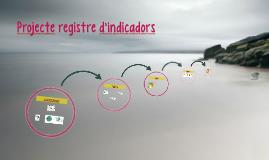 Projecte registre d'indicadors