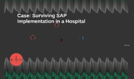 Case: Surviving SAP Implementation in a Hospital