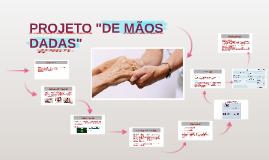 """Copy of PROJETO """"DE MÃOS DADAS"""""""