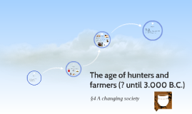 The age of hunters and farmers (~ 3.000 B.C.) §4