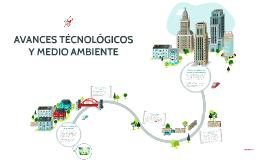 AVANCES TECNOLÓGICOS Y MEDIO AMBIENTE