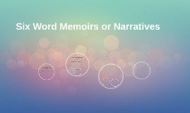 Six Word Memoirs or Narratives