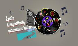 Copy of ŽYMIŲ KOMPOZITORIŲ PRAMINTAIS KELIAIS....