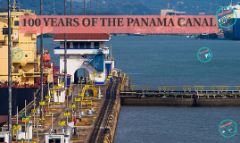 100 YEARS OF THE PANAMA CANAL