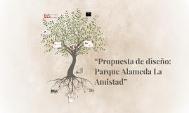 """""""Propuesta de diseño: Parque Alameda La Amistad"""""""