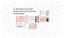 Q.  How does your media product represent particular social