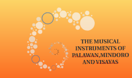 Copy of Copy of THE MUSICAL INSTRUMENTS OF PALAWAN,MINDORO AND VISAYAS
