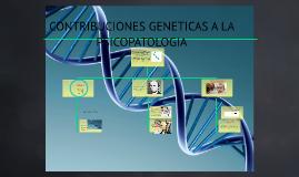 Copy of CONTRIBUCIONES GENETICAS A LA PSICOPATOLOGIA
