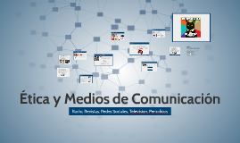 Copy of Etica y Medios de Comunicacion