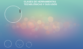 Clases de Herramientas tecnológicas y sus usos.