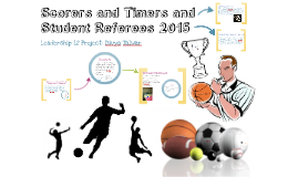 Copy of Leadership 12 - Scorers and Timers and Student Referees Project