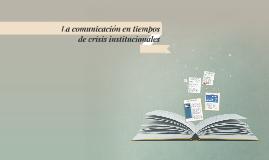 Copy of La comunicación en tiempos de crisis institucionales