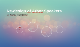 Re-design of Arbor Speakers