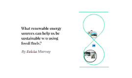 What renewable energy sources can help us be more sustainabl