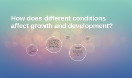 How does different conditions affect growth and development?